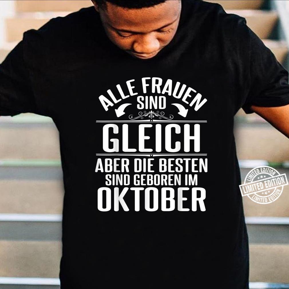 Alle Frauen Sind Gleich Die Besten Sind Geboren Im Oktober Shirt