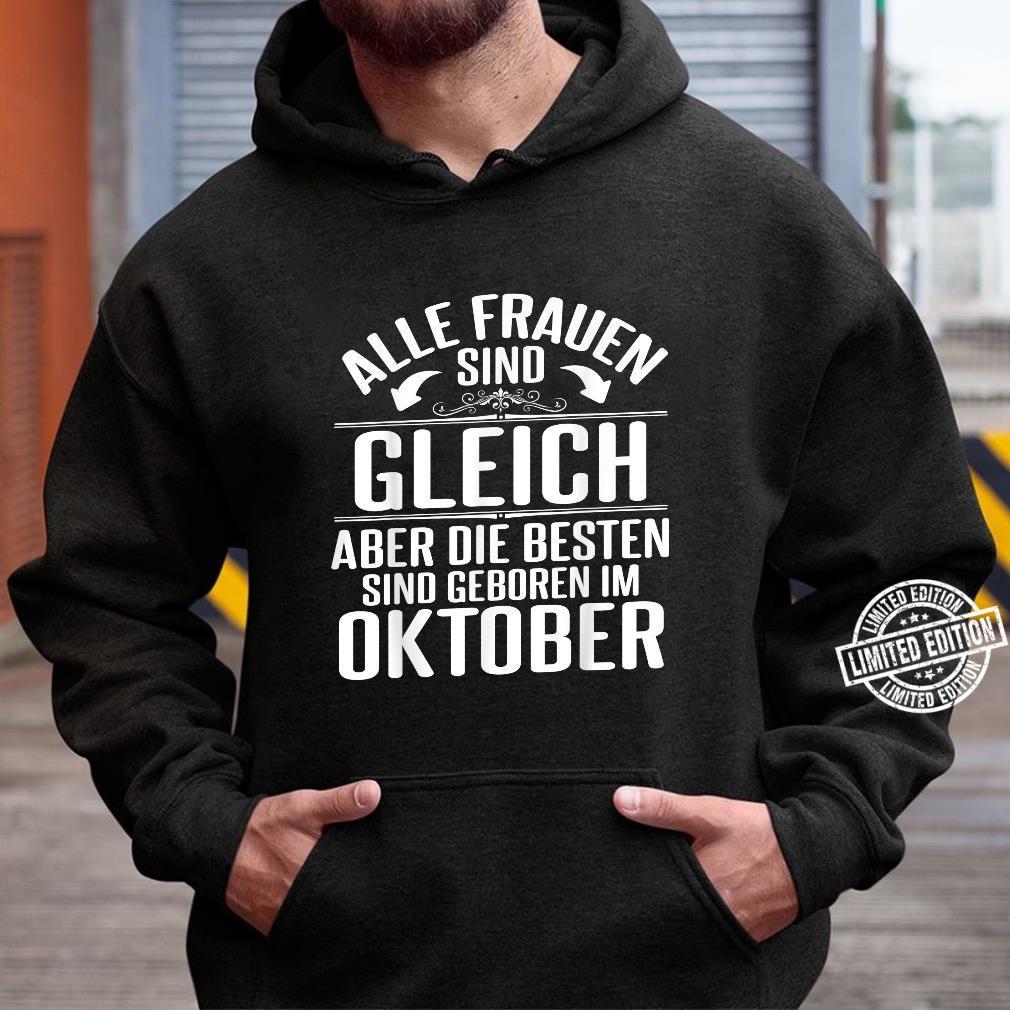 Alle Frauen Sind Gleich Die Besten Sind Geboren Im Oktober Shirt hoodie