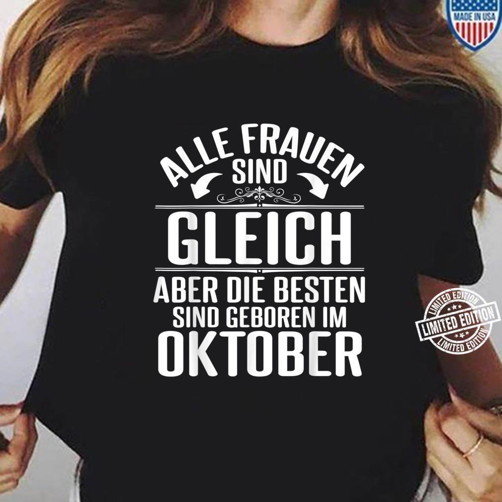 Alle Frauen Sind Gleich Die Besten Sind Geboren Im Oktober Shirt ladies tee