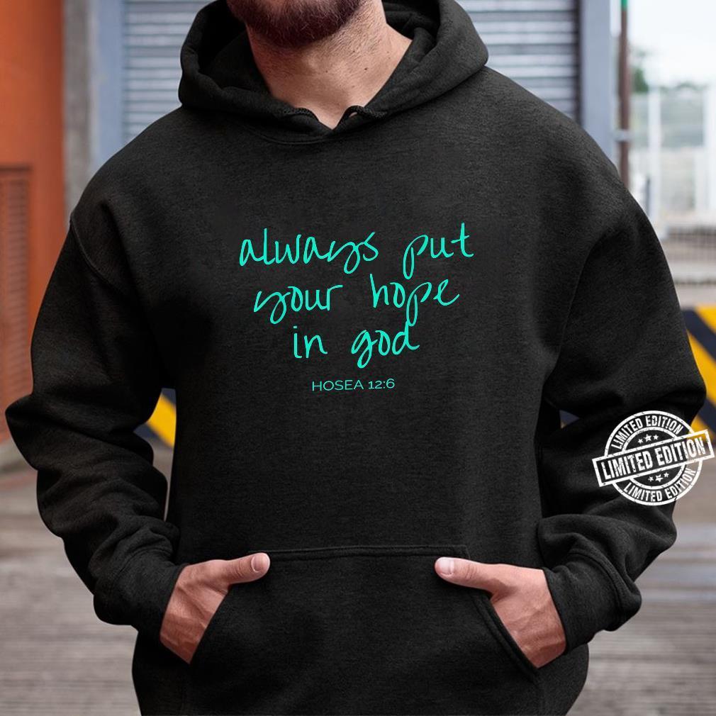 Always Put Your Hope In God Hosea 126 Shirt hoodie