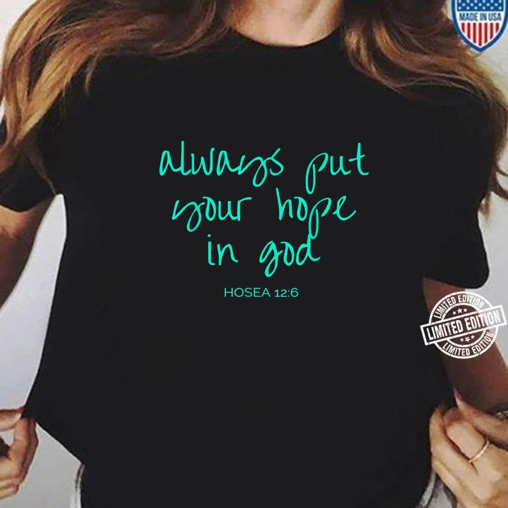 Always Put Your Hope In God Hosea 126 Shirt ladies tee