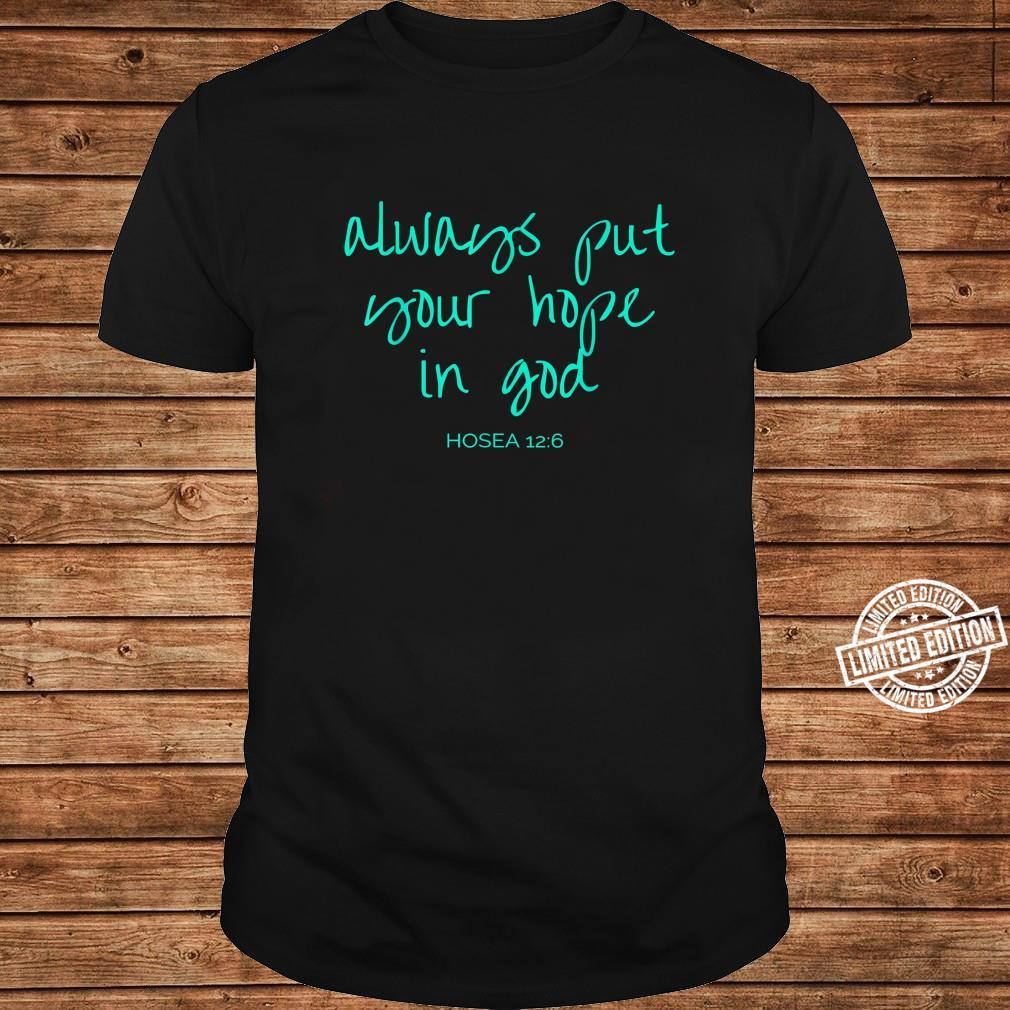 Always Put Your Hope In God Hosea 126 Shirt long sleeved