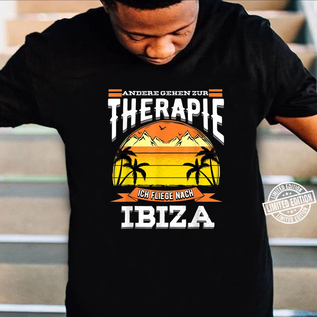 Andere gehen zur Therapie ich fliege nach Ibiza Design Shirt