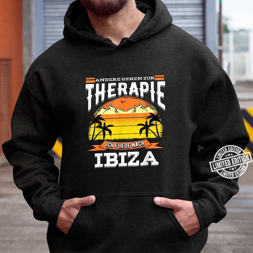 Andere gehen zur Therapie ich fliege nach Ibiza Design Shirt hoodie