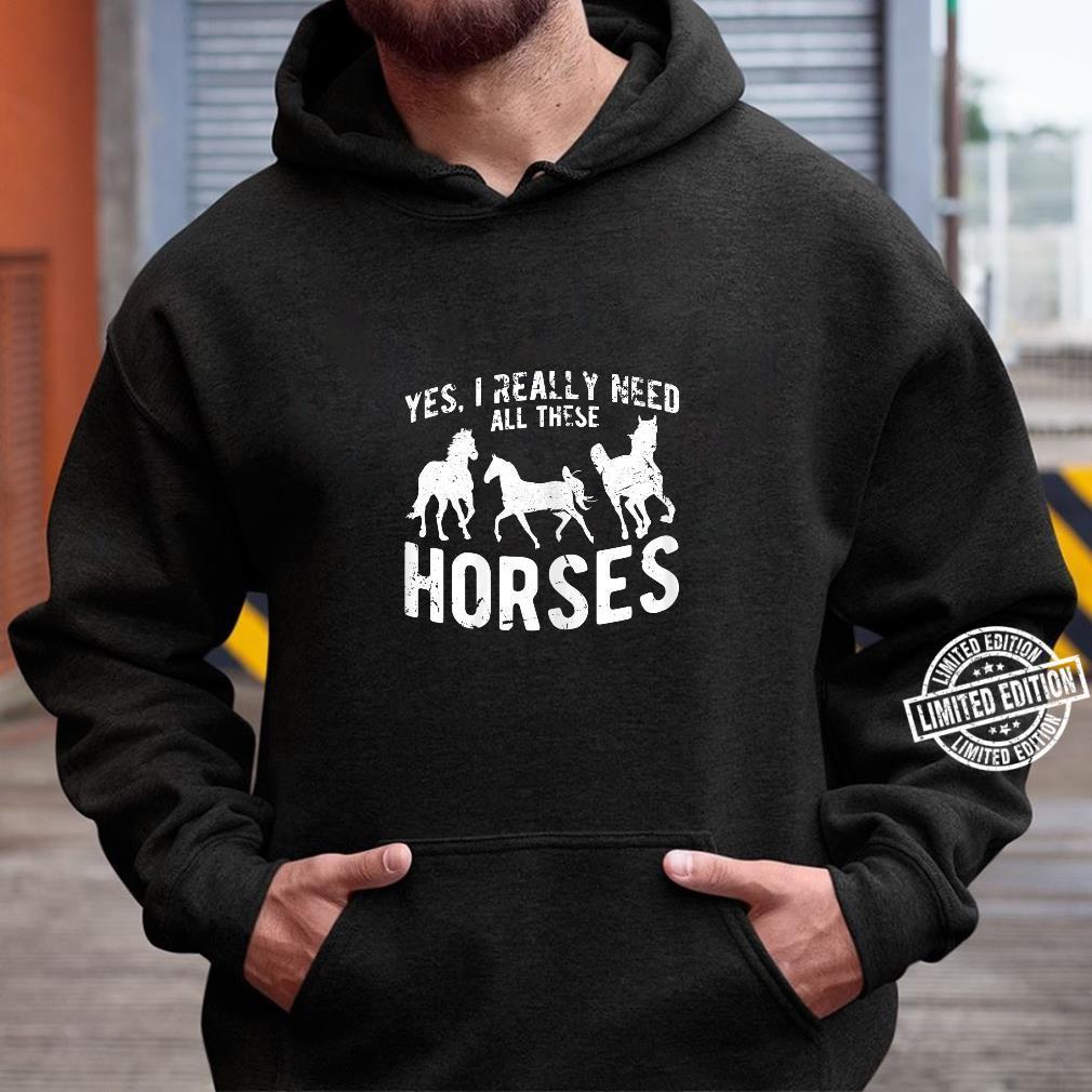 Damen Ja, ich brauche wirklich alle diese Pferde Reitspruch Shirt hoodie