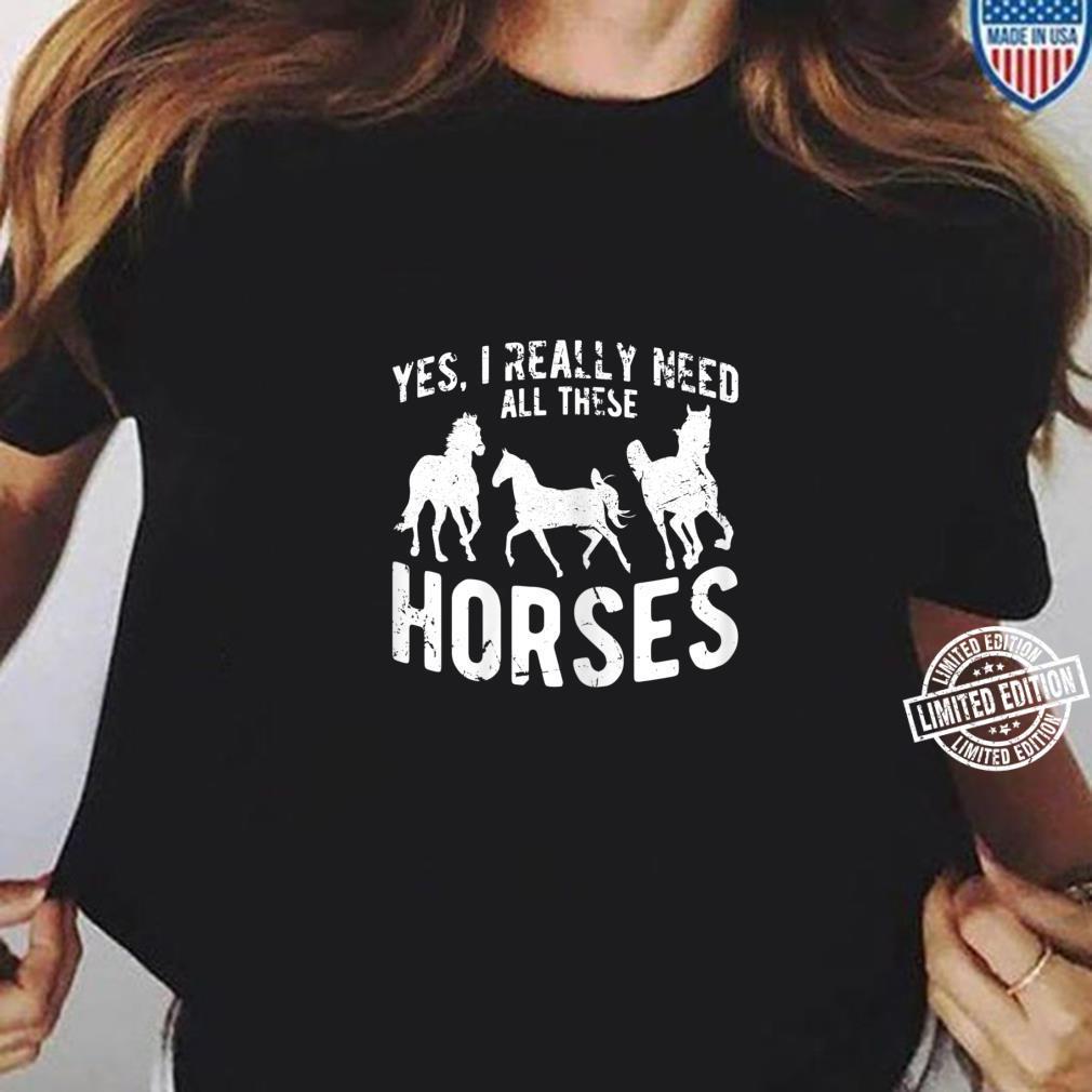 Damen Ja, ich brauche wirklich alle diese Pferde Reitspruch Shirt ladies tee