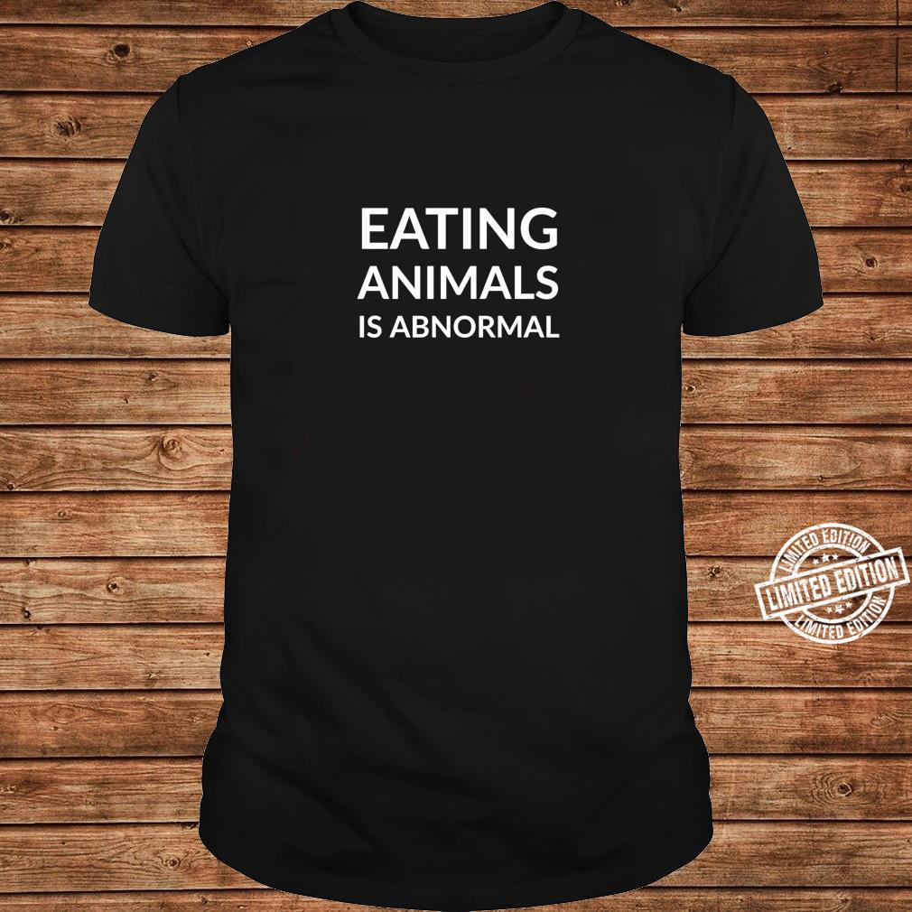 Eating animals is abnormal Shirt ladies tee