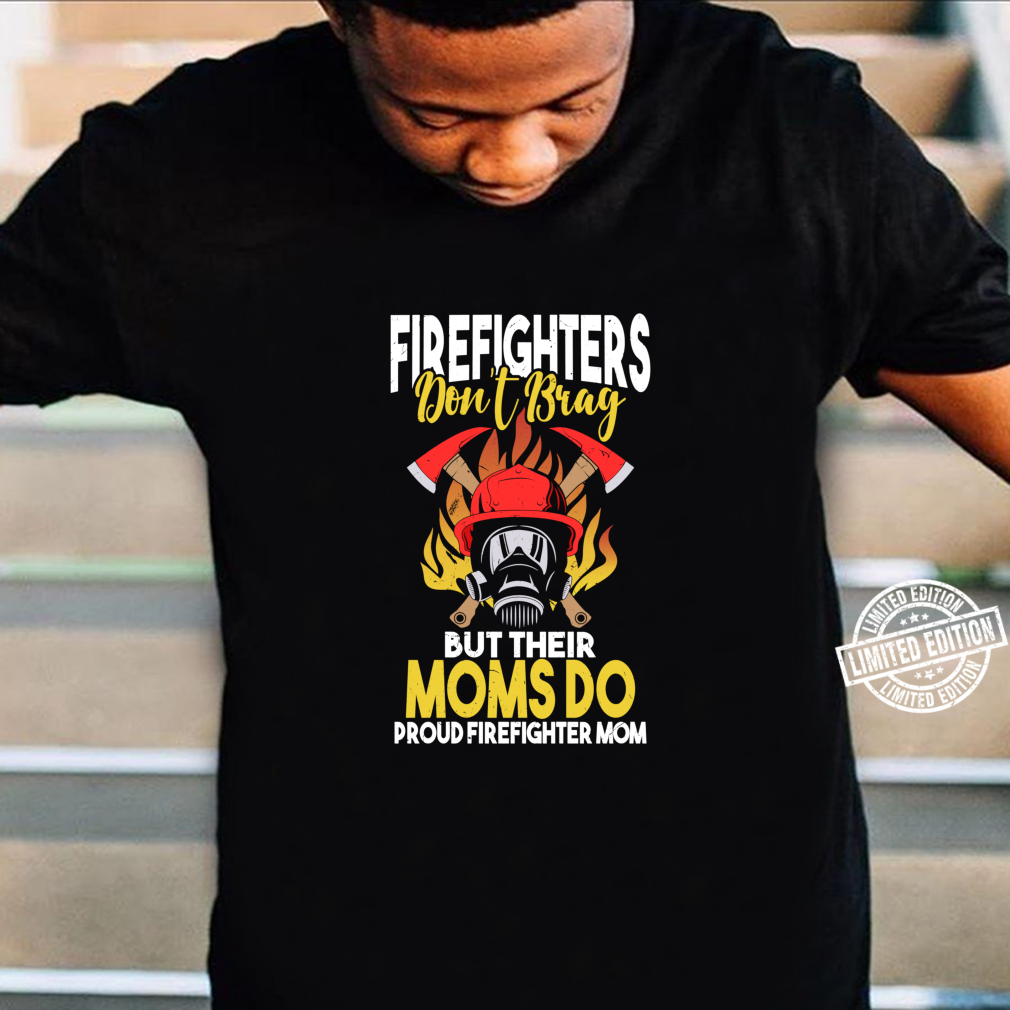 Firefighters Do not Brag but their Moms do Firefighter Mom Shirt