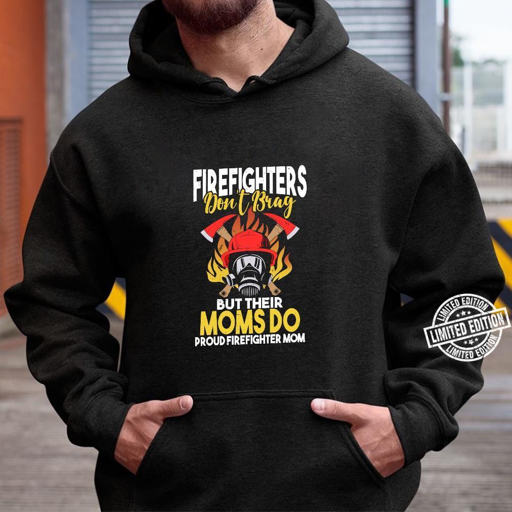 Firefighters Do not Brag but their Moms do Firefighter Mom Shirt hoodie