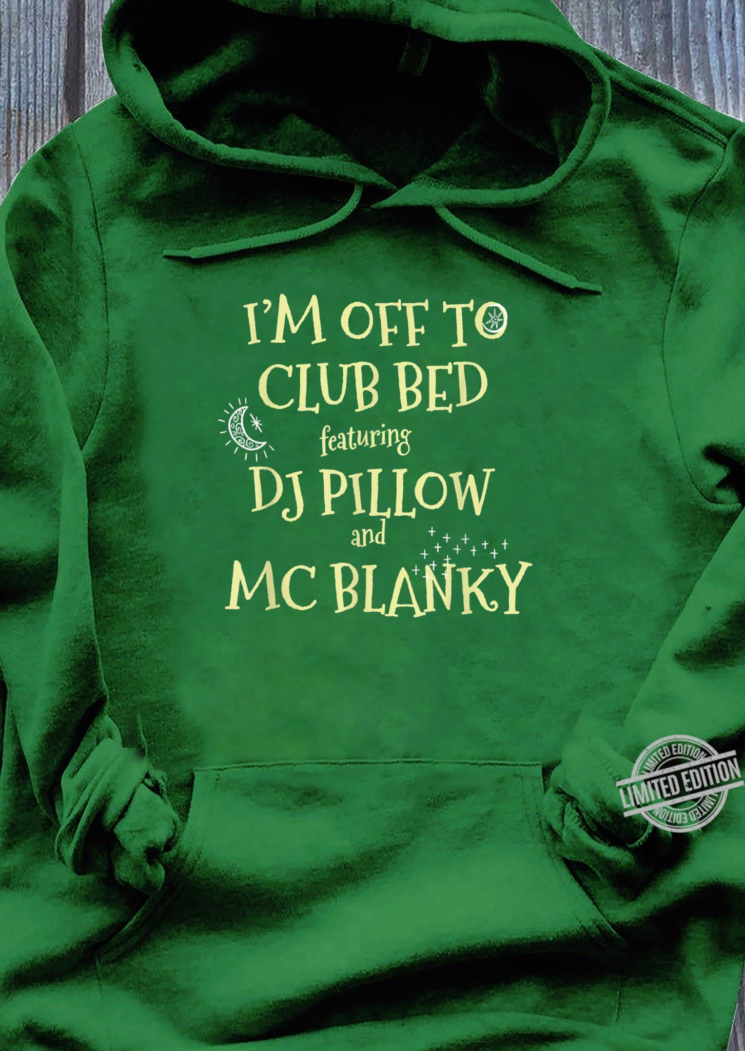 Funny I Am Off To Club Bed Featuring MC Pillow and DJ Blanky Shirt hoodie