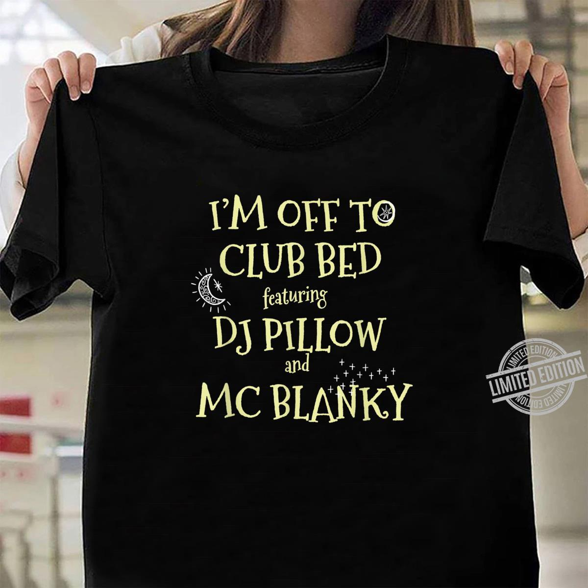 Funny I Am Off To Club Bed Featuring MC Pillow and DJ Blanky Shirt ladies tee