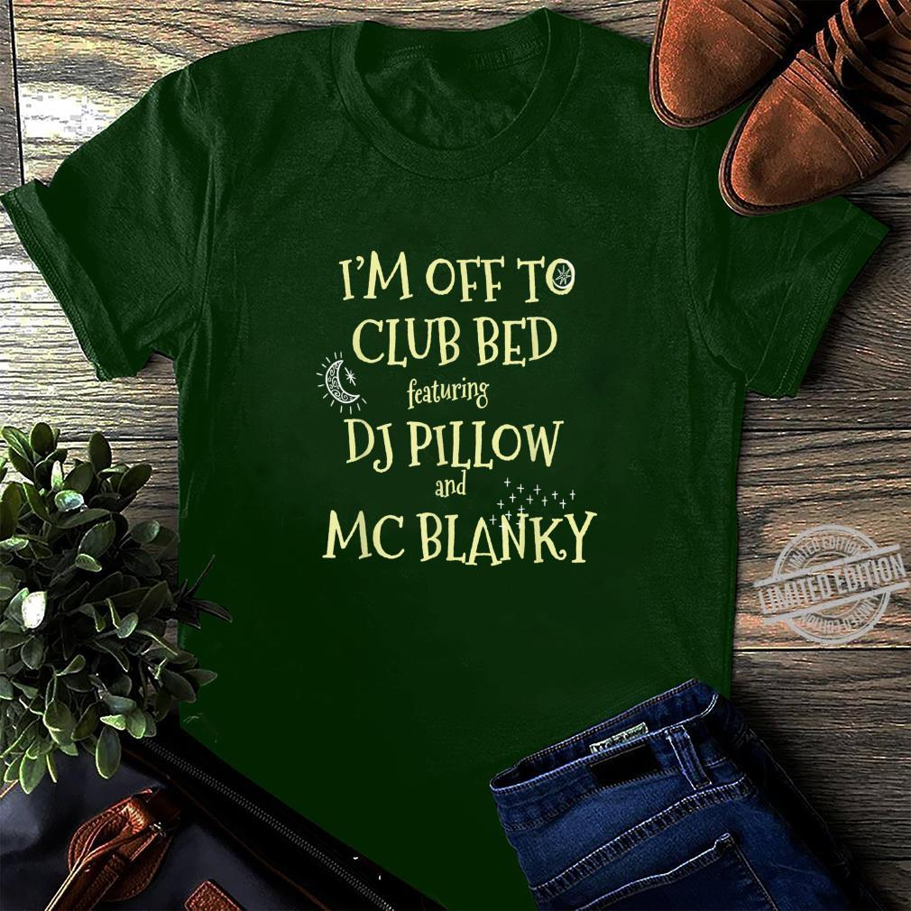 Funny I Am Off To Club Bed Featuring MC Pillow and DJ Blanky Shirt long sleeved