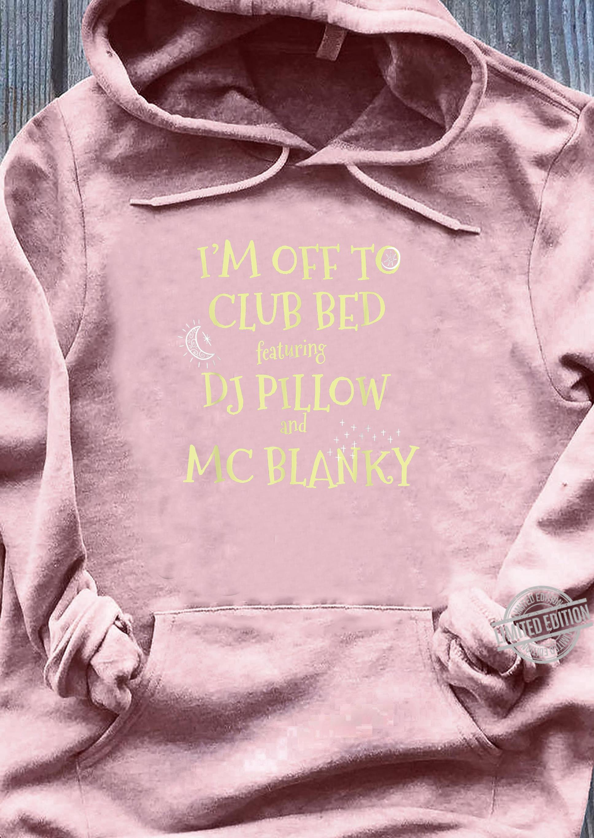 Funny I Am Off To Club Bed Featuring MC Pillow and DJ Blanky Shirt sweater