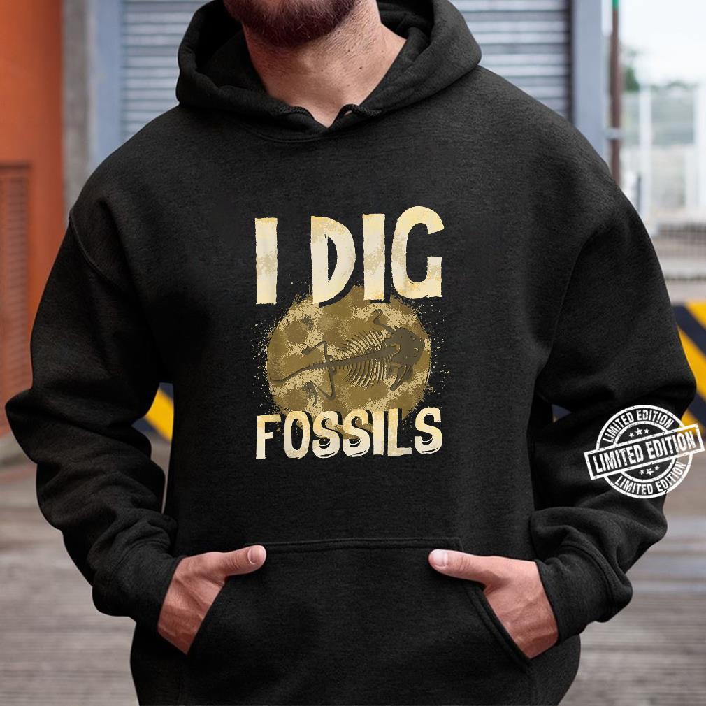 Funny I Dig Fossils Paleontology Pun Dinosaur Shirt hoodie