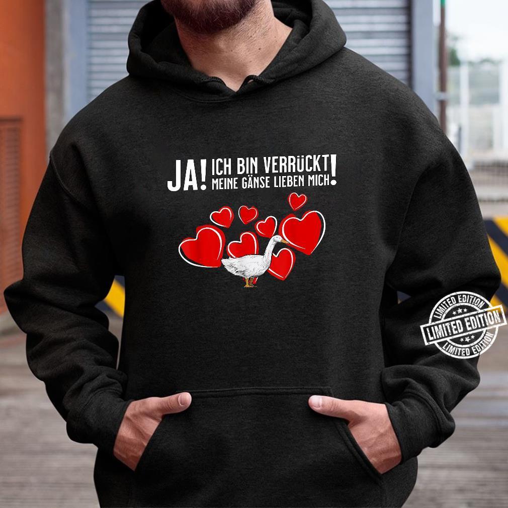 Gans Geschenk Verrückt & Gänse lieben mich Shirt hoodie