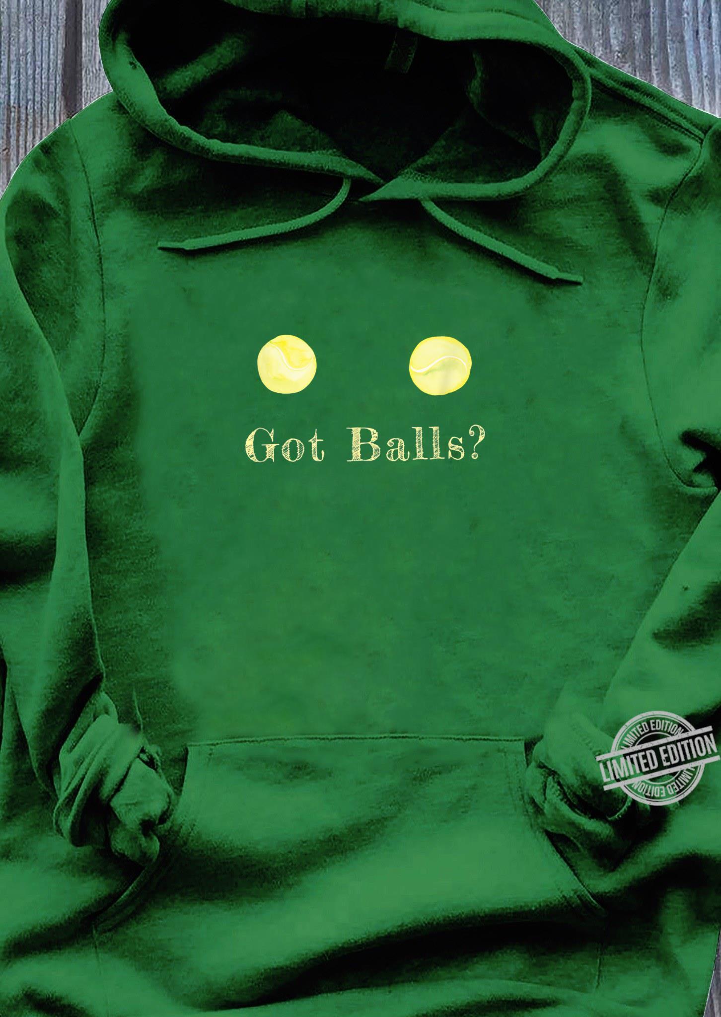 Got Balls Tennis Balls Shirt hoodie