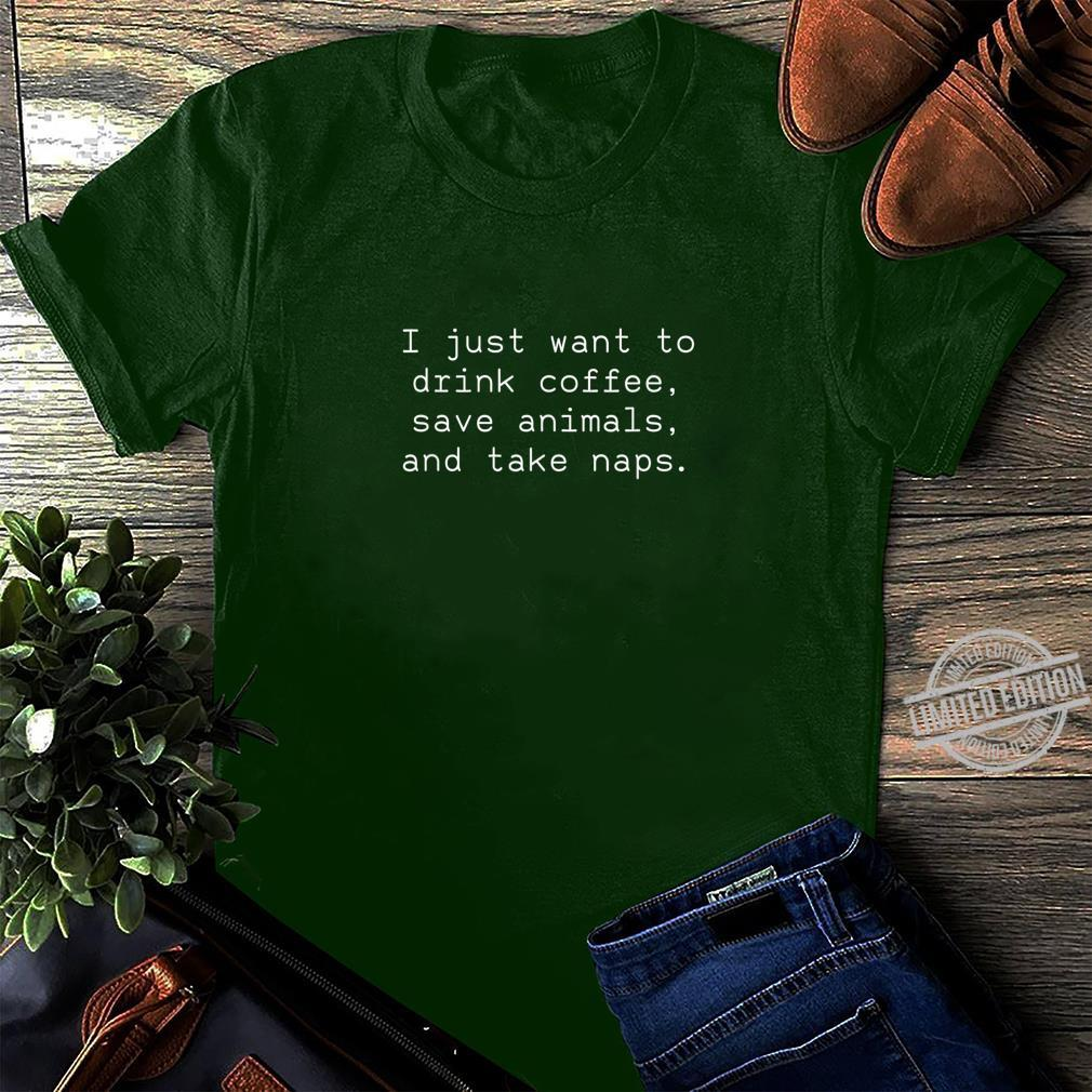 I Just Want To Drink Coffee Save Animals And Take Naps Shirt long sleeved