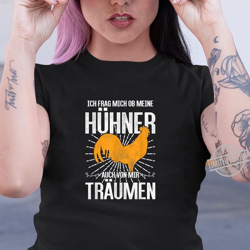 Ich frag mich ob meine Hühner auch von mir träumen Huhn Shirt