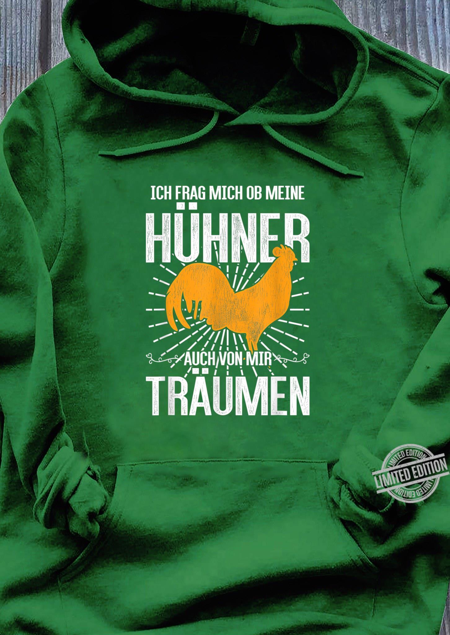 Ich frag mich ob meine Hühner auch von mir träumen Huhn Shirt hoodie