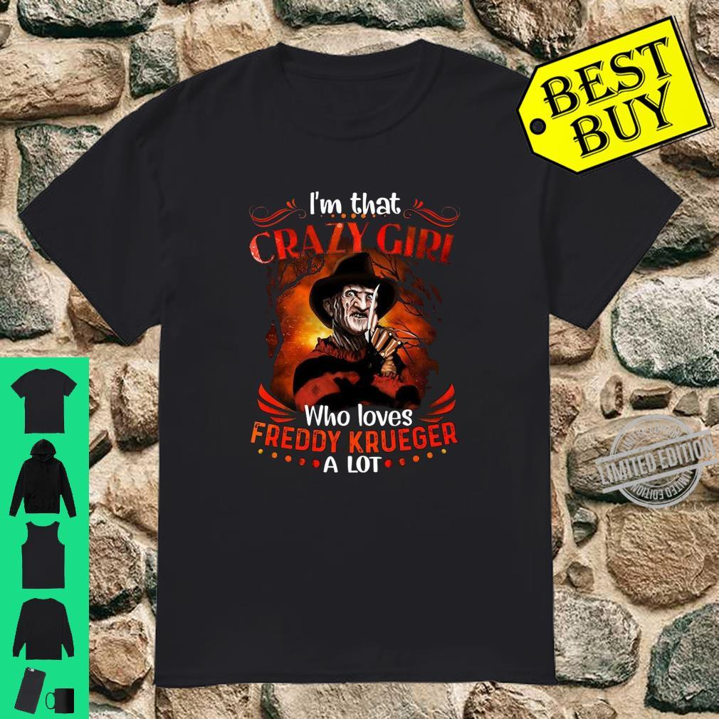 I'm that crazy girl who loves Freddy Krueger a lot shirt