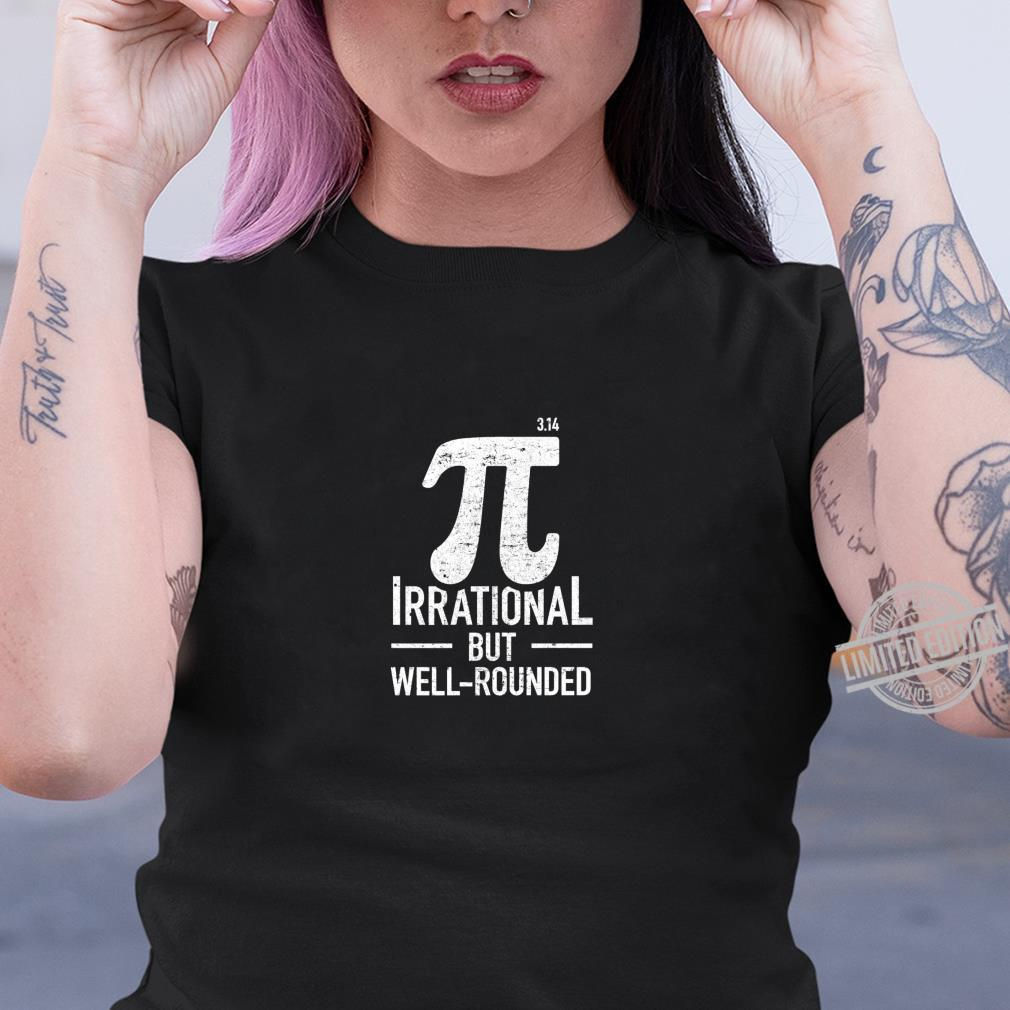 Irrational But Well Rounded Pi Day Math Shirt