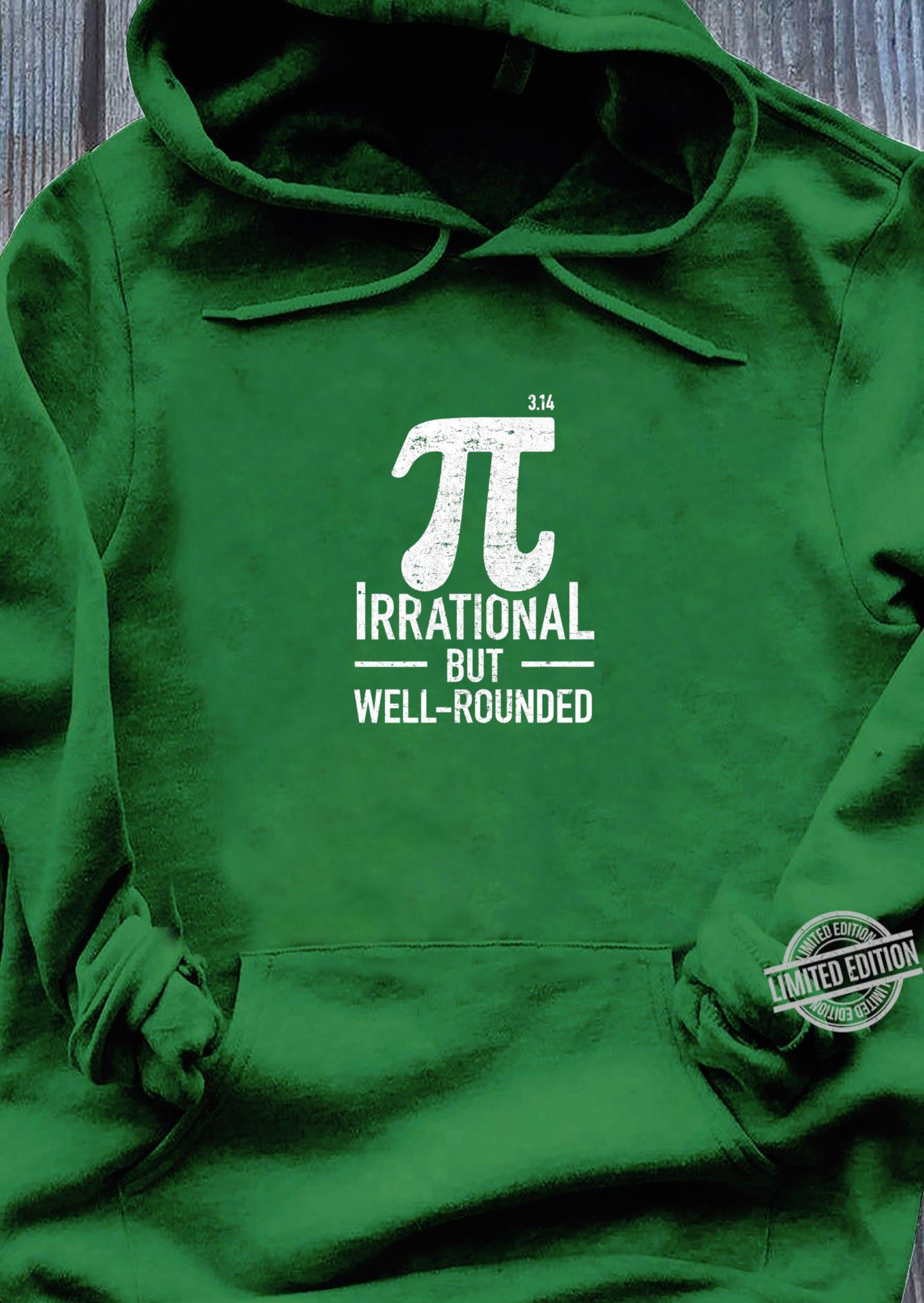 Irrational But Well Rounded Pi Day Math Shirt hoodie