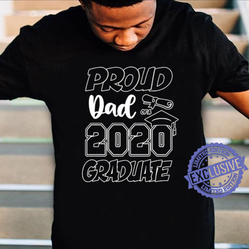 Proud Dad 2020 graduate father day shirt, hoodie, sweater, longsleeve t-shirt