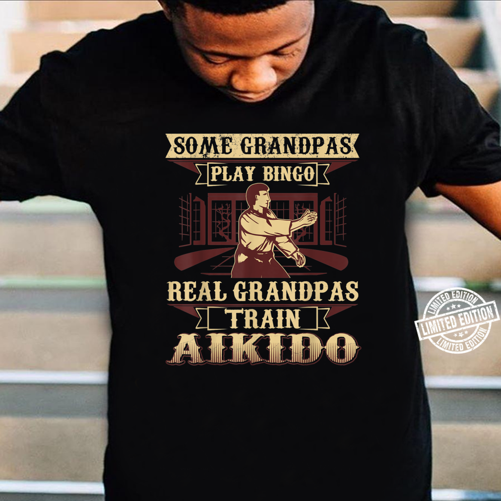 Some Grandpas Play Bingo Real Grandpas Train Aikido Shirt
