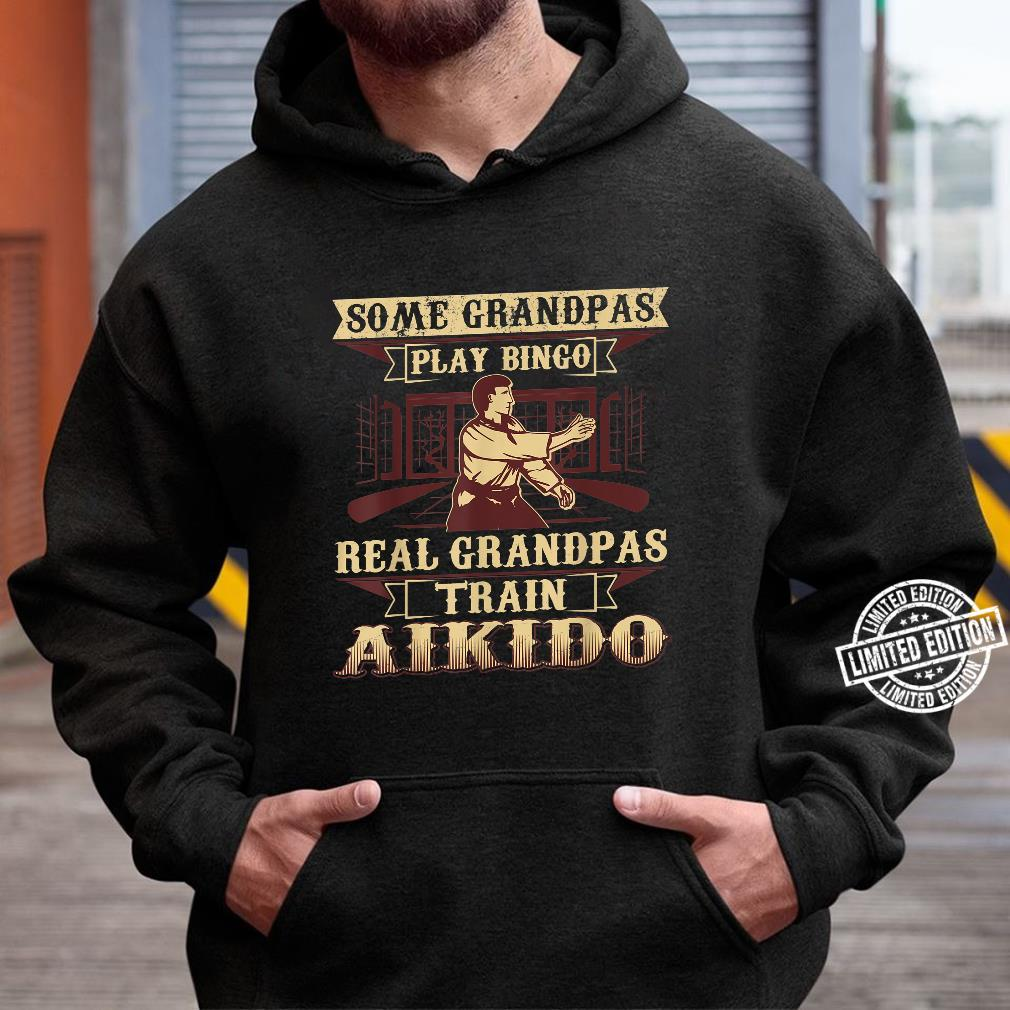 Some Grandpas Play Bingo Real Grandpas Train Aikido Shirt hoodie