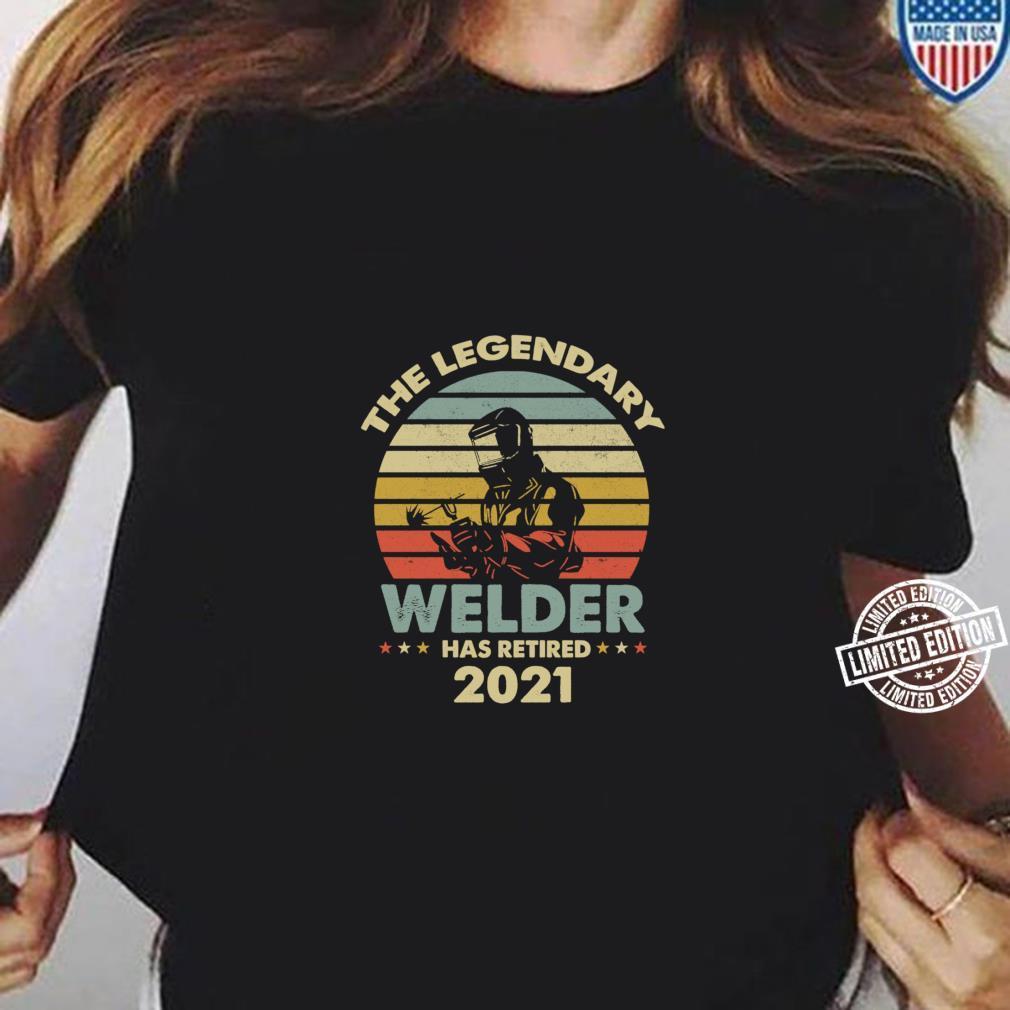 THE LEGEND WELDER HAS RETIRED 2021 RETIREMENT Shirt long sleeved