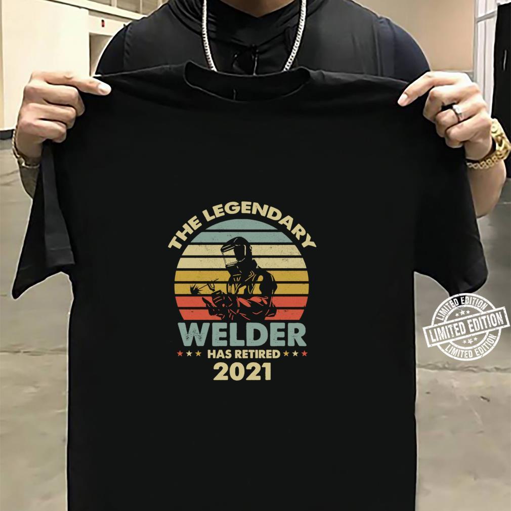 THE LEGEND WELDER HAS RETIRED 2021 RETIREMENT Shirt sweater