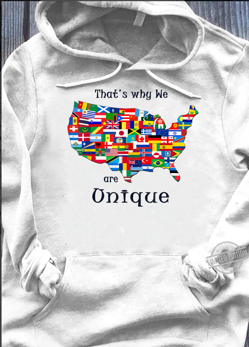 USA Unique Country,That's Why We are Unique Shirt hoodie